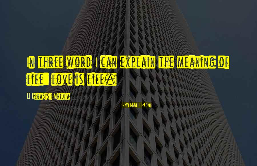 4th Friendship Anniversary Sayings By Debasish Mridha: In three word I can explain the meaning of life: love is life.