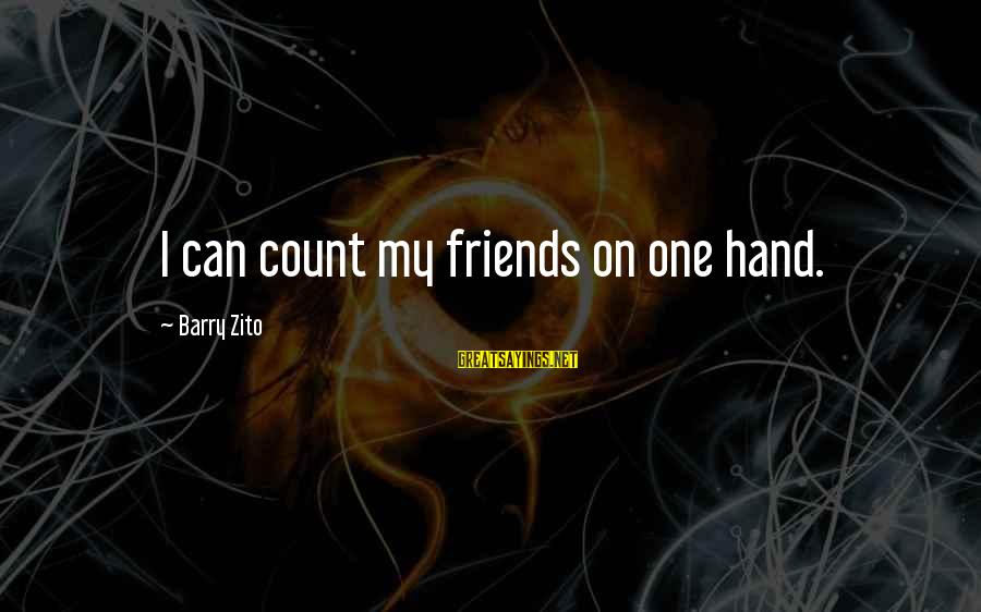 5 Best Friends Sayings By Barry Zito: I can count my friends on one hand.