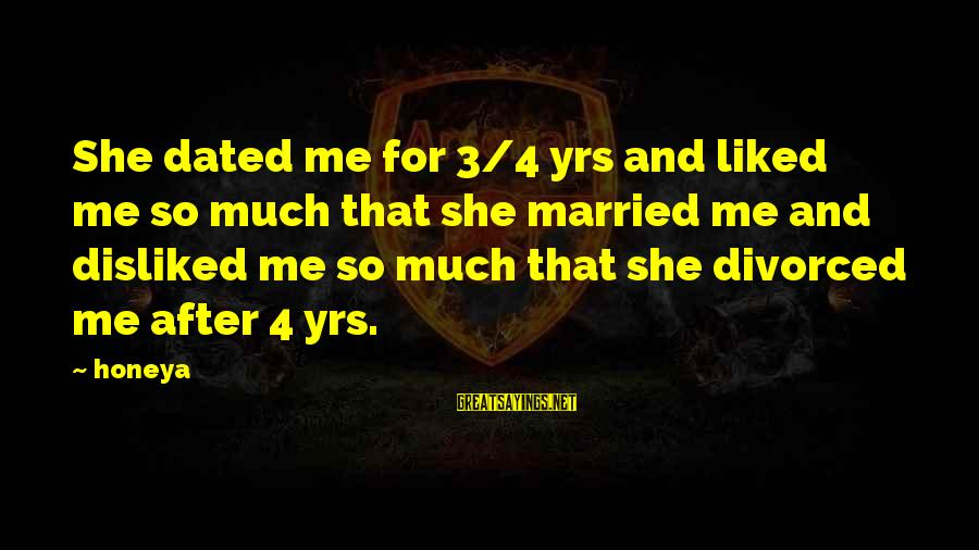 5 Yrs Of Marriage Sayings By Honeya: She dated me for 3/4 yrs and liked me so much that she married me