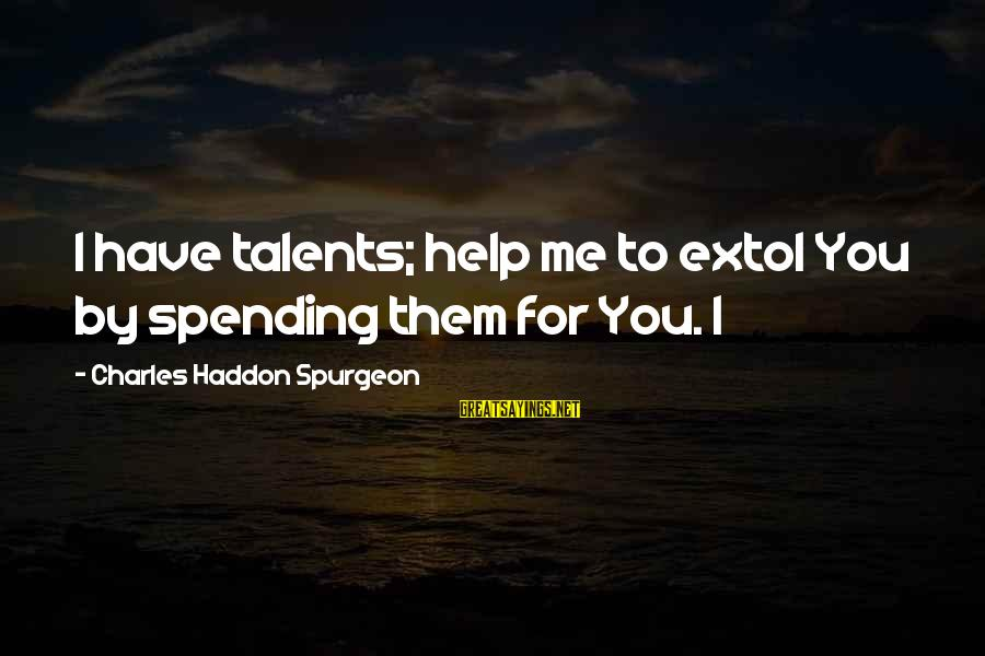 50 Years Of Friendship Sayings By Charles Haddon Spurgeon: I have talents; help me to extol You by spending them for You. I