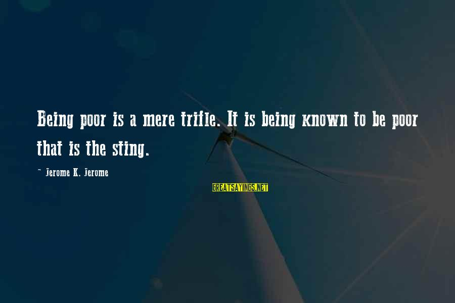 5s Lean Manufacturing Sayings By Jerome K. Jerome: Being poor is a mere trifle. It is being known to be poor that is