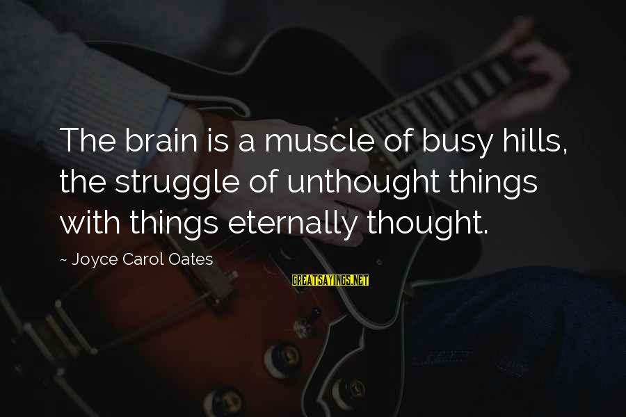 5th Grade Reading Sayings By Joyce Carol Oates: The brain is a muscle of busy hills, the struggle of unthought things with things