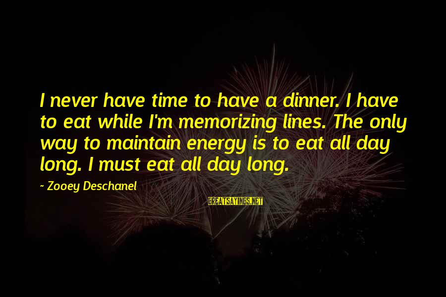 6 Months Relationship Celebration Sayings By Zooey Deschanel: I never have time to have a dinner. I have to eat while I'm memorizing