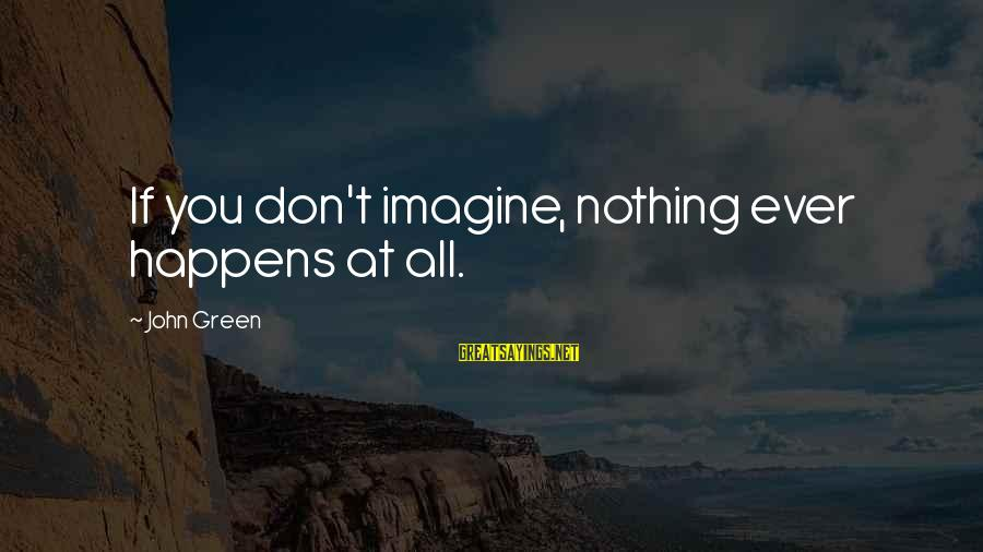 61 Years Old Sayings By John Green: If you don't imagine, nothing ever happens at all.