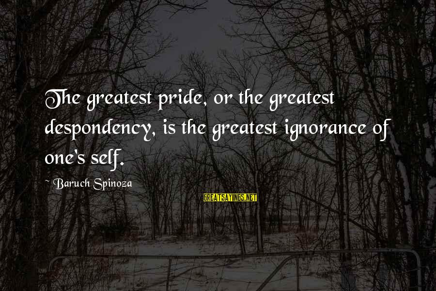 64 Year Old Sayings By Baruch Spinoza: The greatest pride, or the greatest despondency, is the greatest ignorance of one's self.
