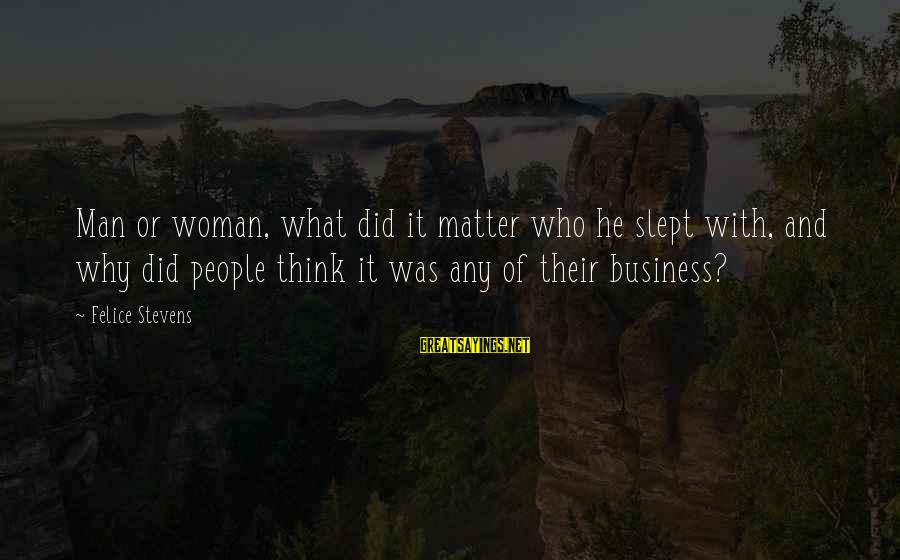 64 Year Old Sayings By Felice Stevens: Man or woman, what did it matter who he slept with, and why did people