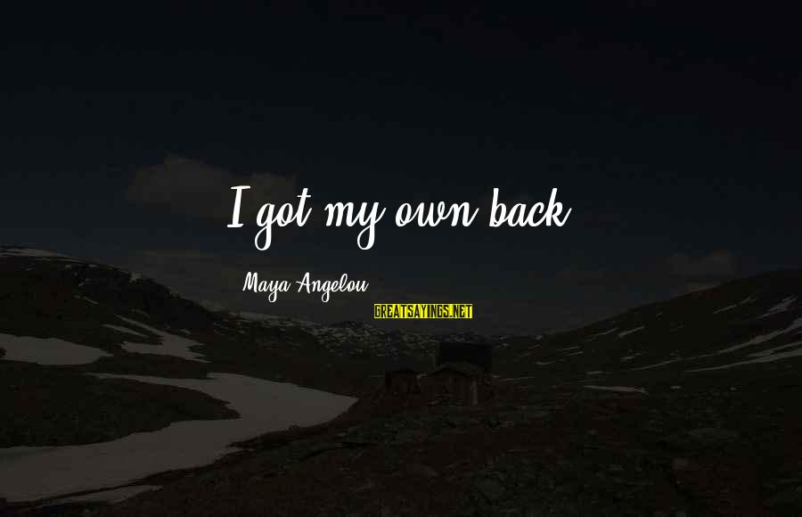 64 Year Old Sayings By Maya Angelou: I got my own back.