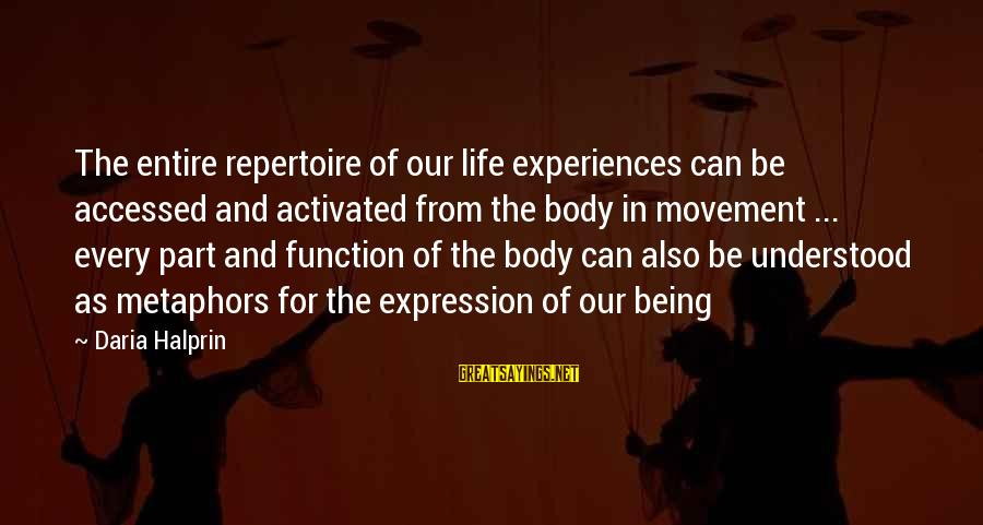 65 Years Anniversary Sayings By Daria Halprin: The entire repertoire of our life experiences can be accessed and activated from the body