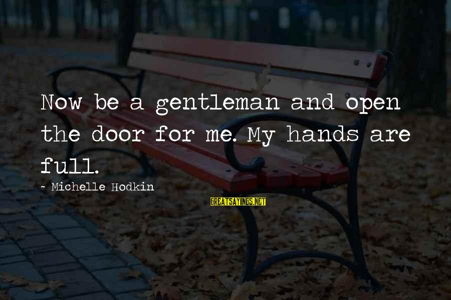 65 Years Anniversary Sayings By Michelle Hodkin: Now be a gentleman and open the door for me. My hands are full.