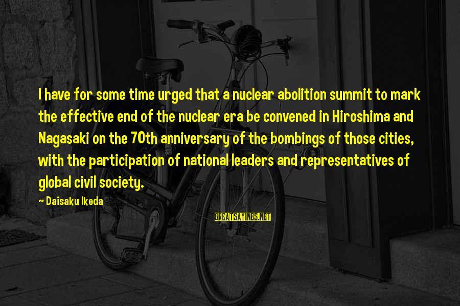 70th Anniversary Sayings By Daisaku Ikeda: I have for some time urged that a nuclear abolition summit to mark the effective