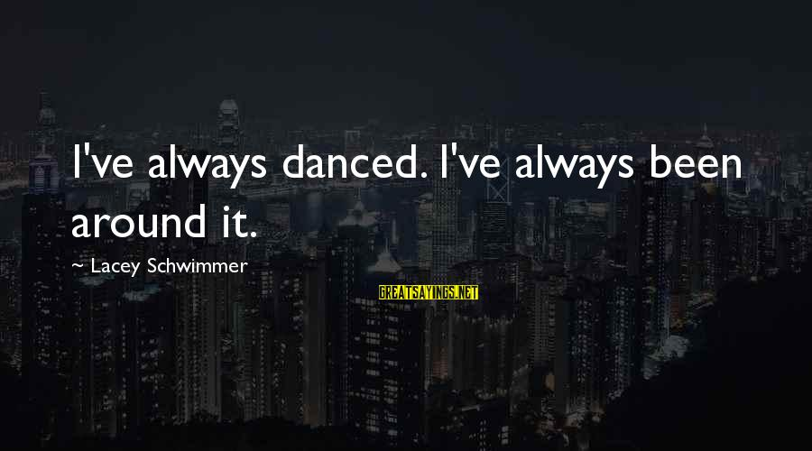70th Anniversary Sayings By Lacey Schwimmer: I've always danced. I've always been around it.