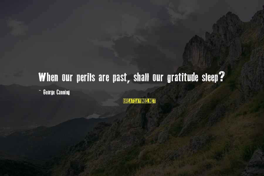 8 Simple Rules Rory Sayings By George Canning: When our perils are past, shall our gratitude sleep?