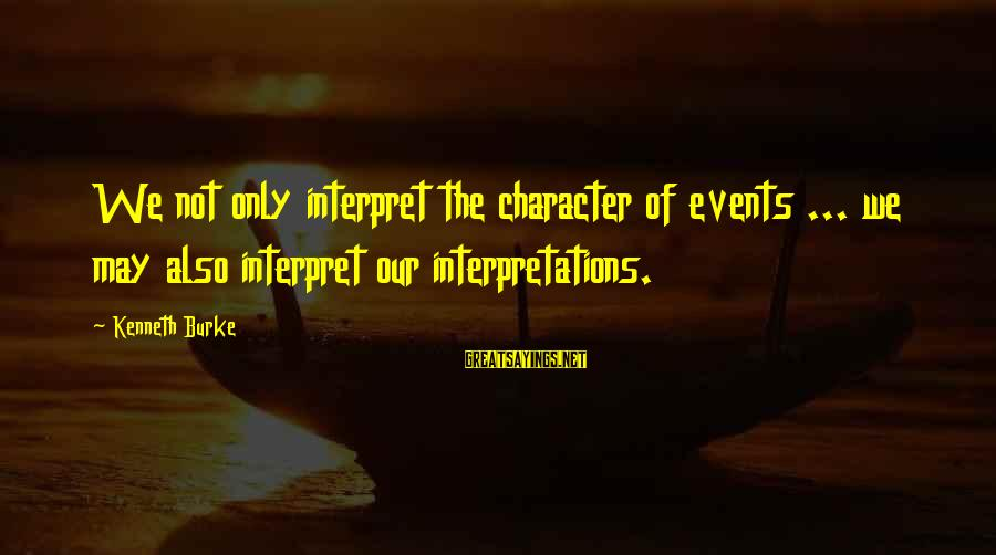 8 Simple Rules Rory Sayings By Kenneth Burke: We not only interpret the character of events ... we may also interpret our interpretations.