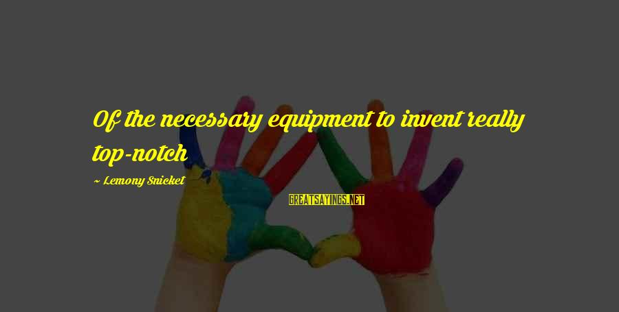 8 Simple Rules Rory Sayings By Lemony Snicket: Of the necessary equipment to invent really top-notch