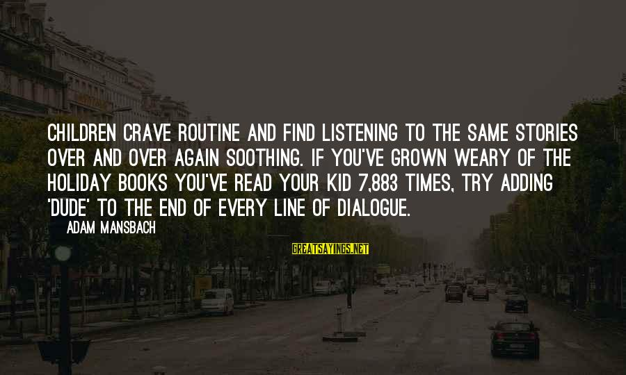 883 Sayings By Adam Mansbach: Children crave routine and find listening to the same stories over and over again soothing.