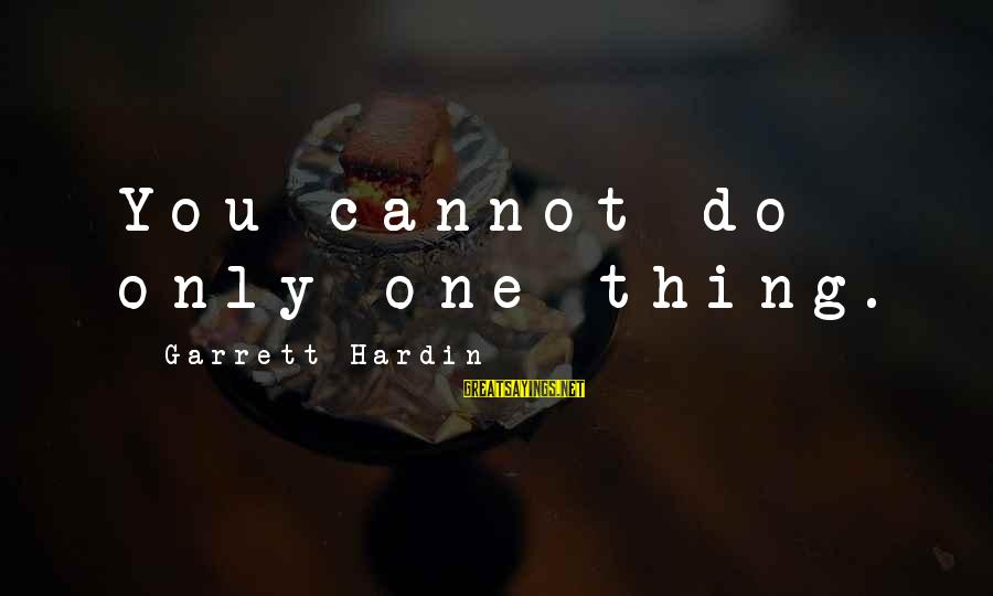 90 Degrees Sayings By Garrett Hardin: You cannot do only one thing.