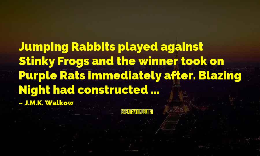 90 Degrees Sayings By J.M.K. Walkow: Jumping Rabbits played against Stinky Frogs and the winner took on Purple Rats immediately after.