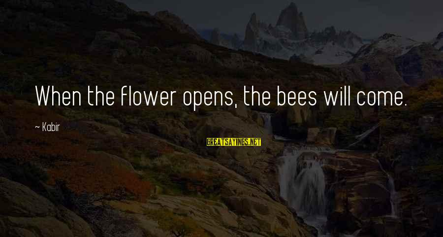 90 Degrees Sayings By Kabir: When the flower opens, the bees will come.