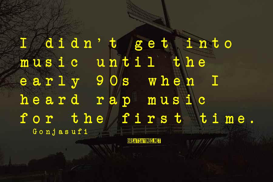 90s Rap Sayings By Gonjasufi: I didn't get into music until the early 90s when I heard rap music for