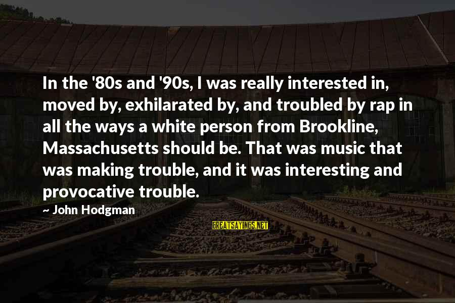 90s Rap Sayings By John Hodgman: In the '80s and '90s, I was really interested in, moved by, exhilarated by, and