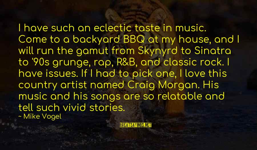 90s Rap Sayings By Mike Vogel: I have such an eclectic taste in music. Come to a backyard BBQ at my