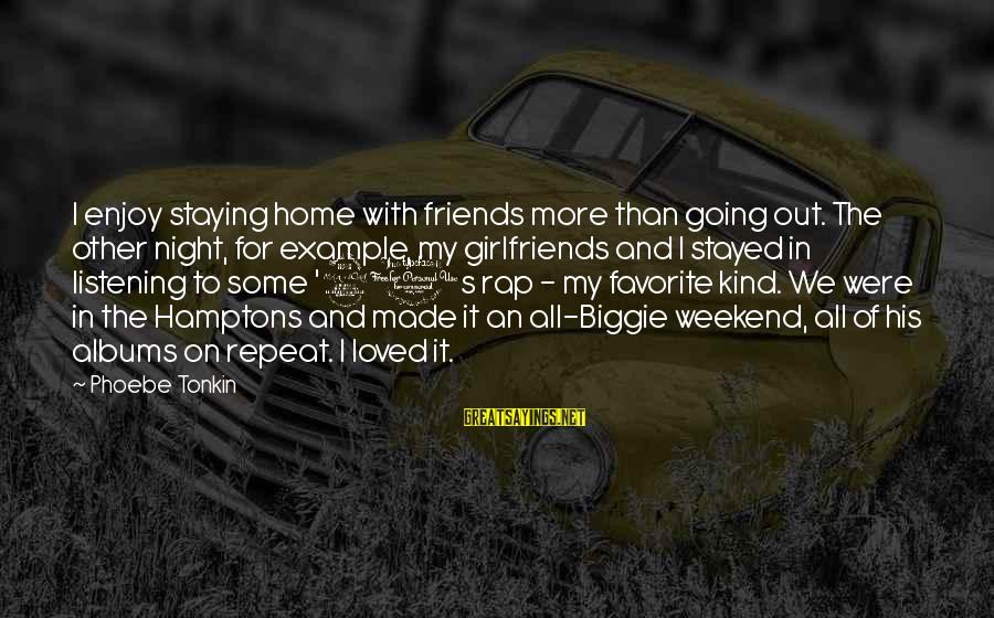 90s Rap Sayings By Phoebe Tonkin: I enjoy staying home with friends more than going out. The other night, for example,
