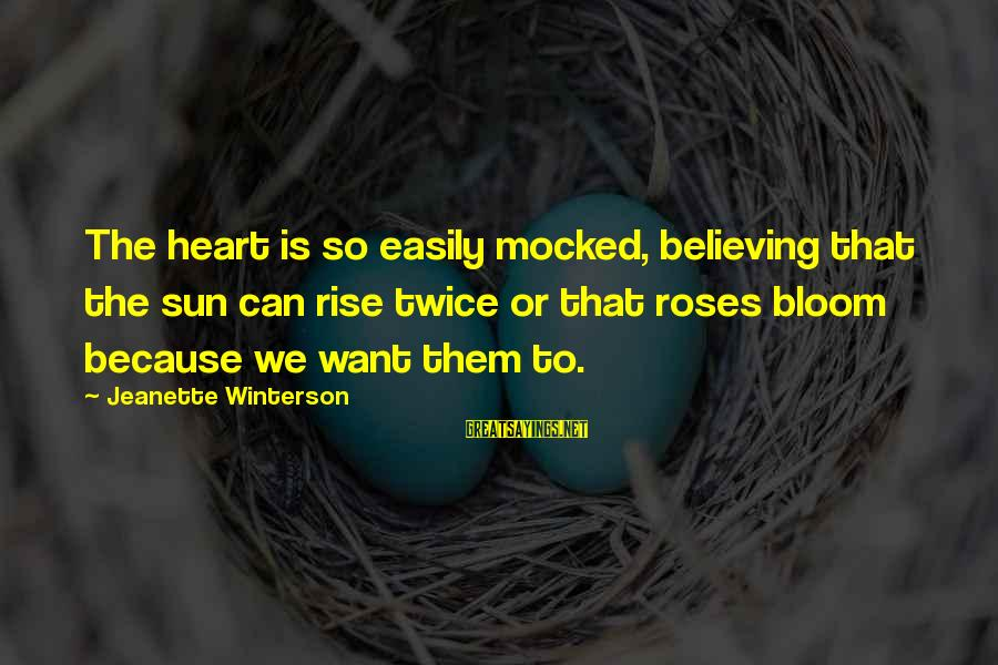 911 Dispatcher Motivational Sayings By Jeanette Winterson: The heart is so easily mocked, believing that the sun can rise twice or that