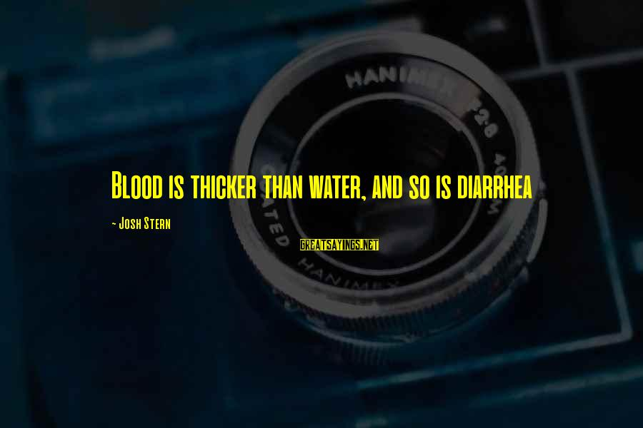 911 Dispatcher Motivational Sayings By Josh Stern: Blood is thicker than water, and so is diarrhea