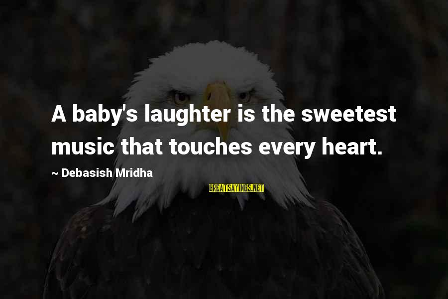 A Baby's Laughter Sayings By Debasish Mridha: A baby's laughter is the sweetest music that touches every heart.