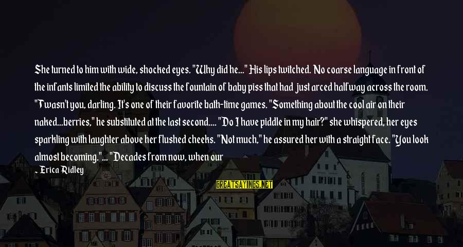 """A Baby's Laughter Sayings By Erica Ridley: She turned to him with wide, shocked eyes. """"Why did he..."""" His lips twitched. No"""