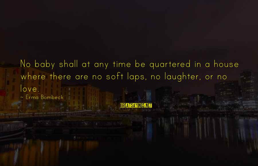 A Baby's Laughter Sayings By Erma Bombeck: No baby shall at any time be quartered in a house where there are no