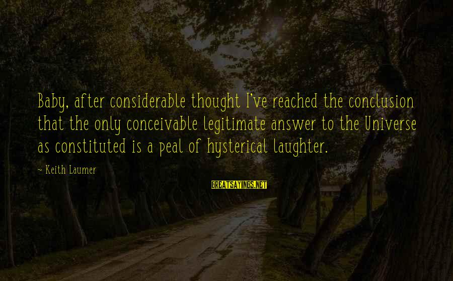 A Baby's Laughter Sayings By Keith Laumer: Baby, after considerable thought I've reached the conclusion that the only conceivable legitimate answer to