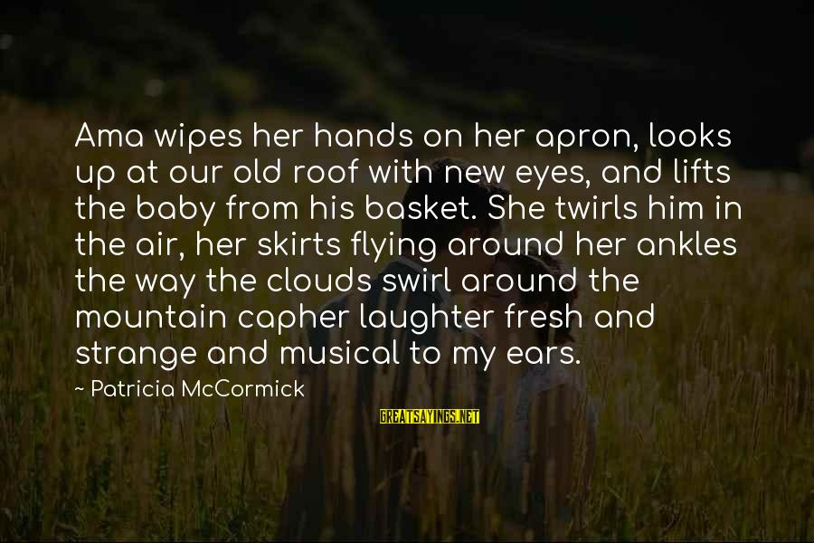 A Baby's Laughter Sayings By Patricia McCormick: Ama wipes her hands on her apron, looks up at our old roof with new