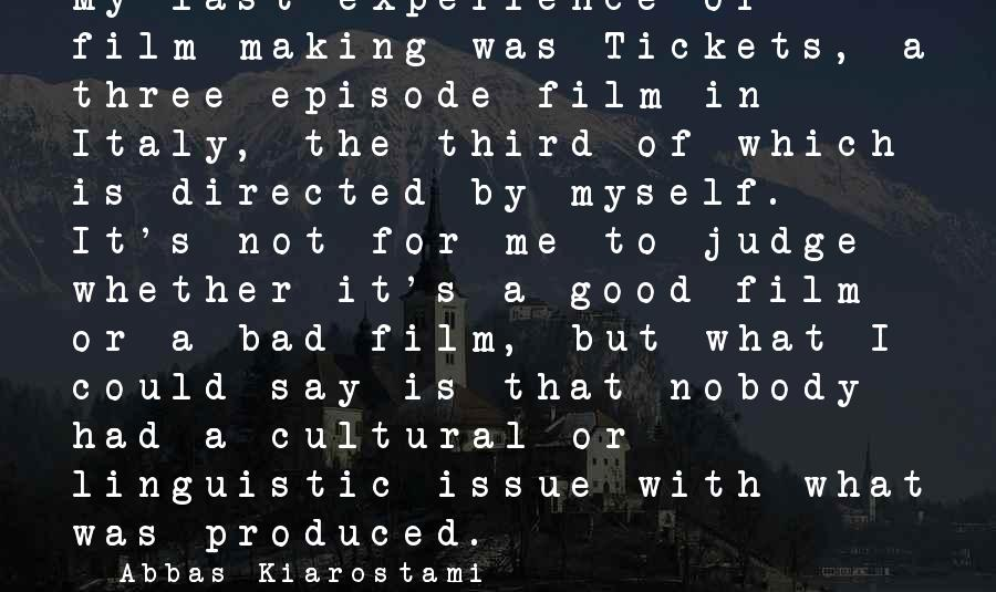 A Bad Experience Sayings By Abbas Kiarostami: My last experience of film-making was Tickets, a three-episode film in Italy, the third of