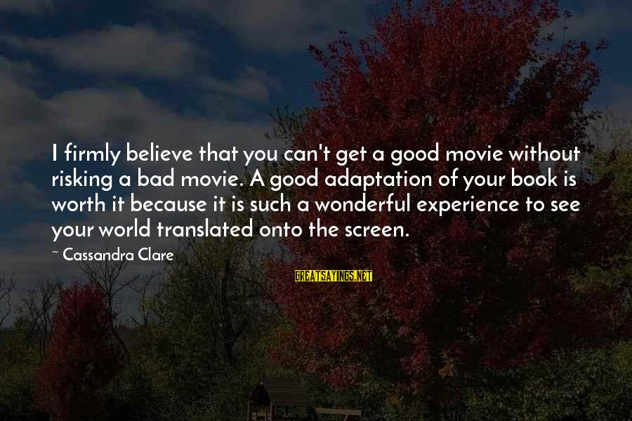 A Bad Experience Sayings By Cassandra Clare: I firmly believe that you can't get a good movie without risking a bad movie.