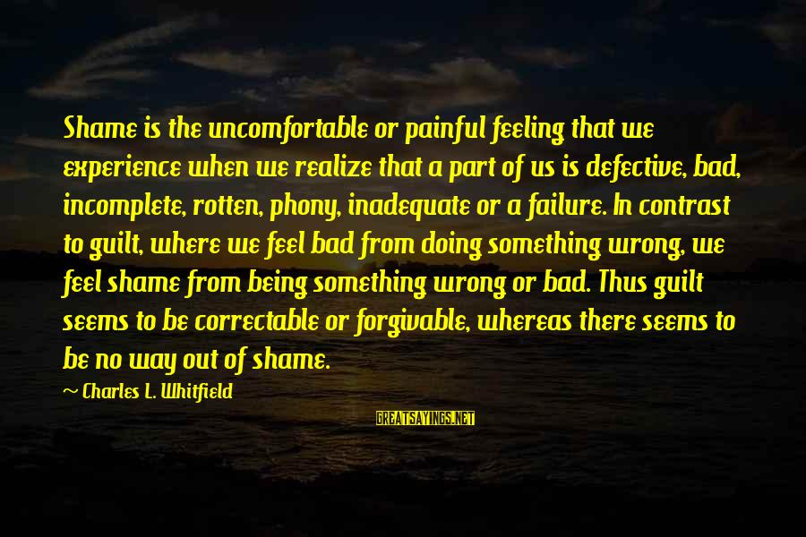 A Bad Experience Sayings By Charles L. Whitfield: Shame is the uncomfortable or painful feeling that we experience when we realize that a