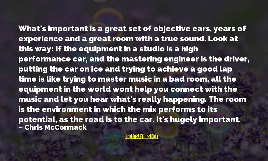 A Bad Experience Sayings By Chris McCormack: What's important is a great set of objective ears, years of experience and a great