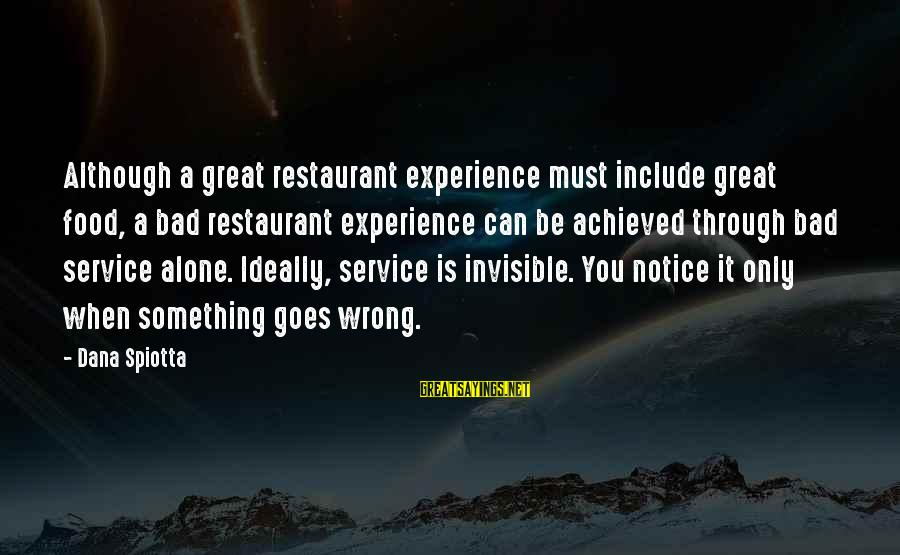 A Bad Experience Sayings By Dana Spiotta: Although a great restaurant experience must include great food, a bad restaurant experience can be