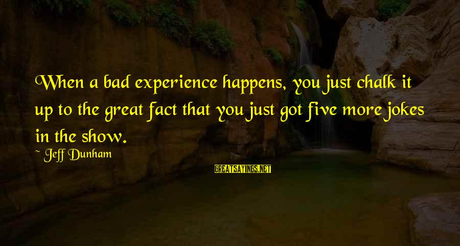 A Bad Experience Sayings By Jeff Dunham: When a bad experience happens, you just chalk it up to the great fact that