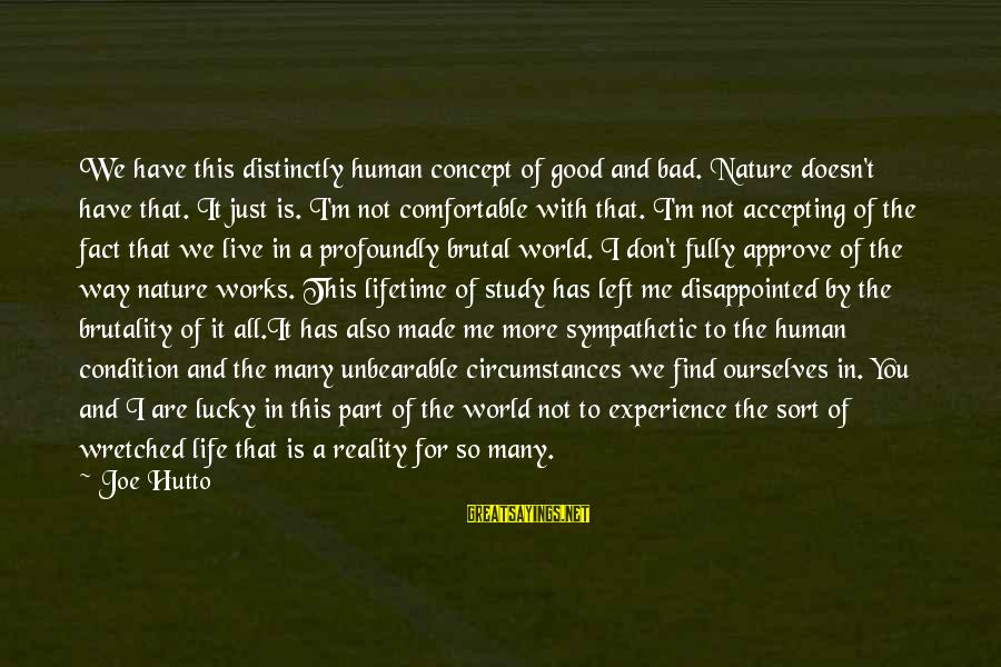 A Bad Experience Sayings By Joe Hutto: We have this distinctly human concept of good and bad. Nature doesn't have that. It