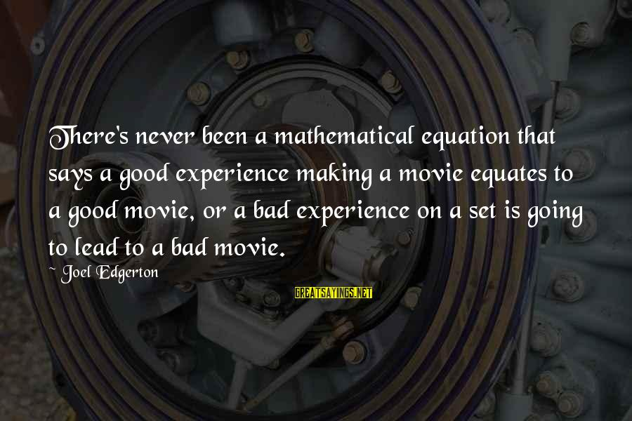 A Bad Experience Sayings By Joel Edgerton: There's never been a mathematical equation that says a good experience making a movie equates