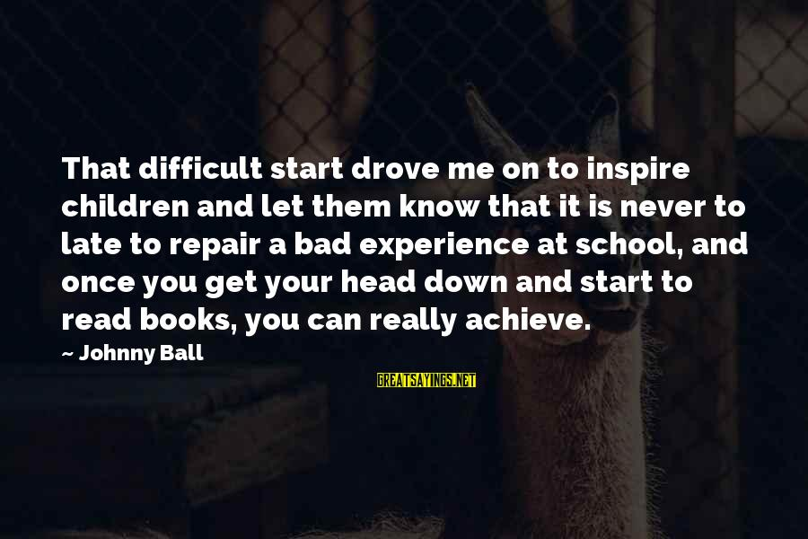 A Bad Experience Sayings By Johnny Ball: That difficult start drove me on to inspire children and let them know that it
