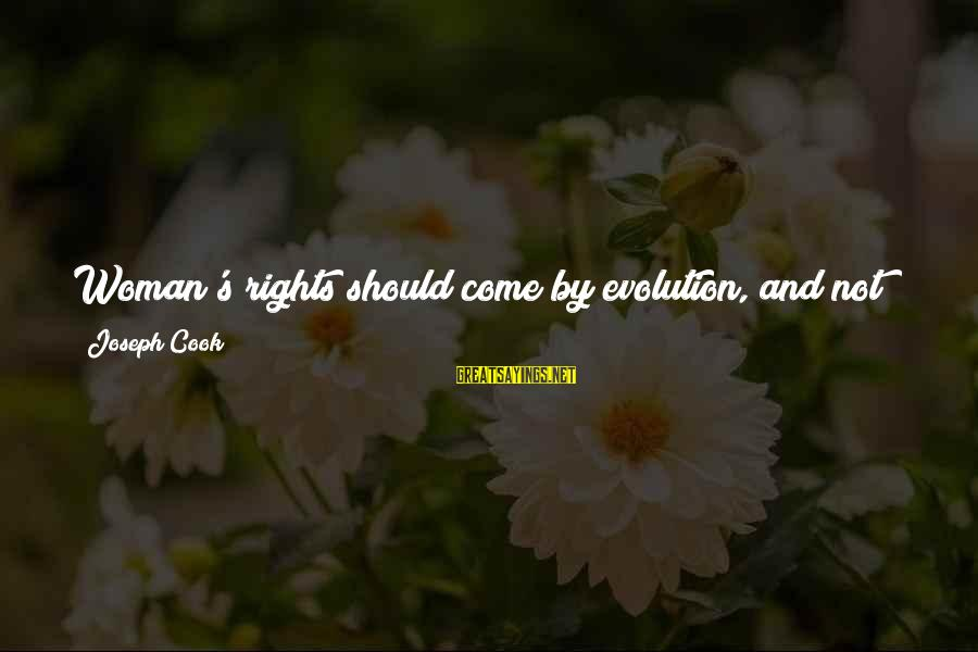 A Bad Experience Sayings By Joseph Cook: Woman's rights should come by evolution, and not by revolution. I want a little woman's