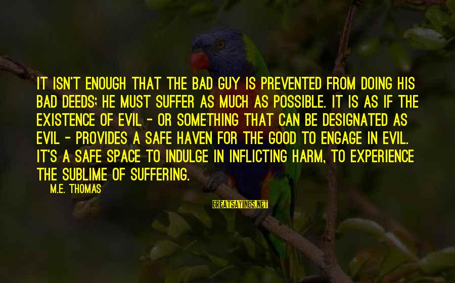 A Bad Experience Sayings By M.E. Thomas: It isn't enough that the bad guy is prevented from doing his bad deeds; he