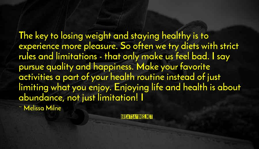 A Bad Experience Sayings By Melissa Milne: The key to losing weight and staying healthy is to experience more pleasure. So often