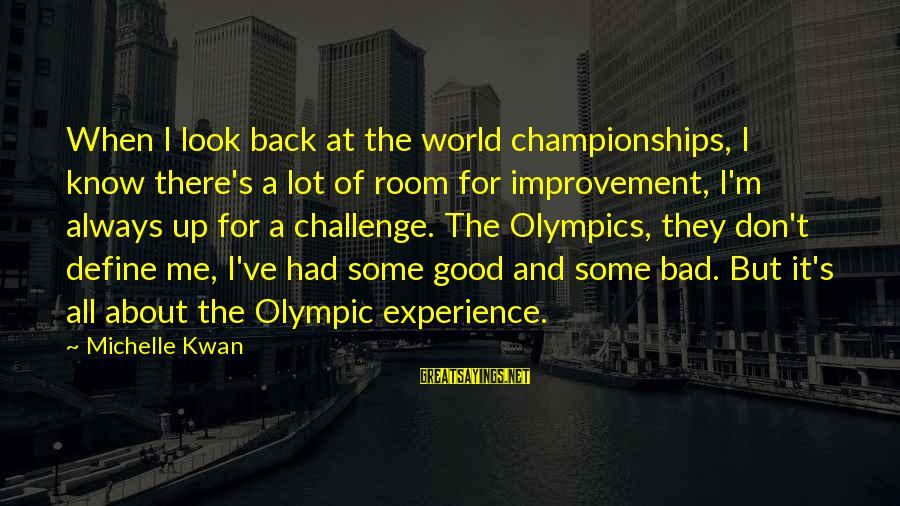 A Bad Experience Sayings By Michelle Kwan: When I look back at the world championships, I know there's a lot of room