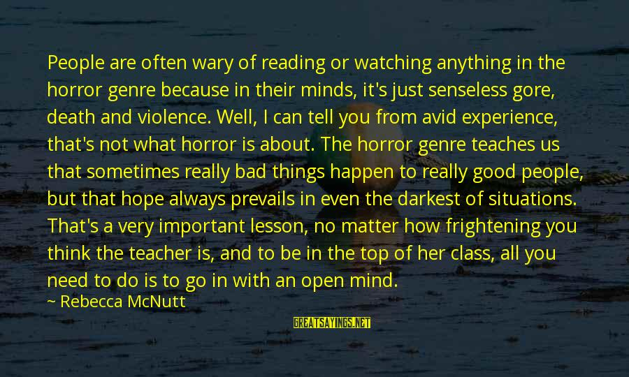 A Bad Experience Sayings By Rebecca McNutt: People are often wary of reading or watching anything in the horror genre because in