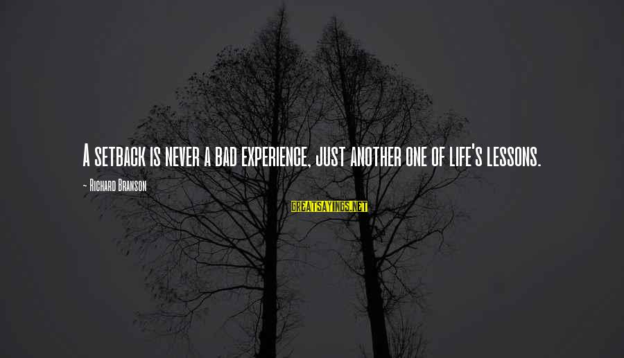 A Bad Experience Sayings By Richard Branson: A setback is never a bad experience, just another one of life's lessons.