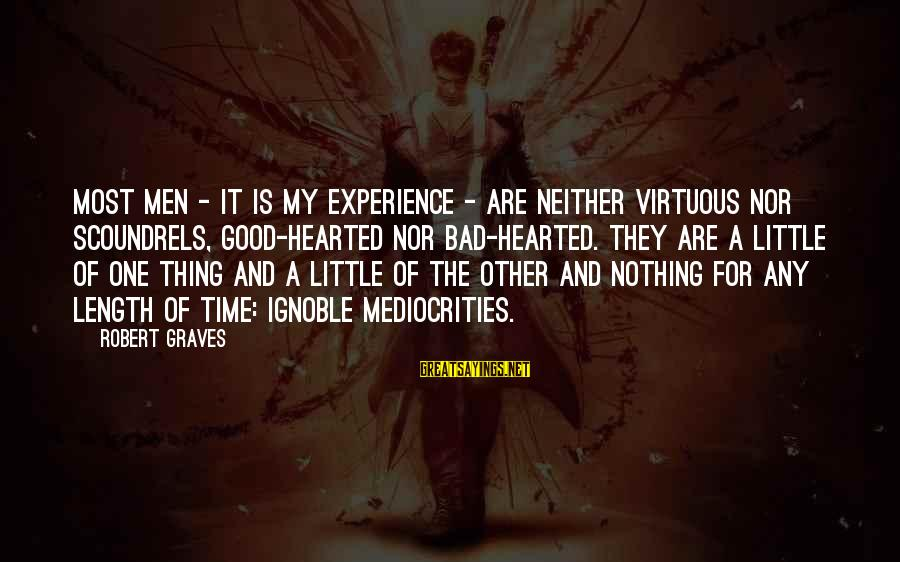 A Bad Experience Sayings By Robert Graves: Most men - it is my experience - are neither virtuous nor scoundrels, good-hearted nor