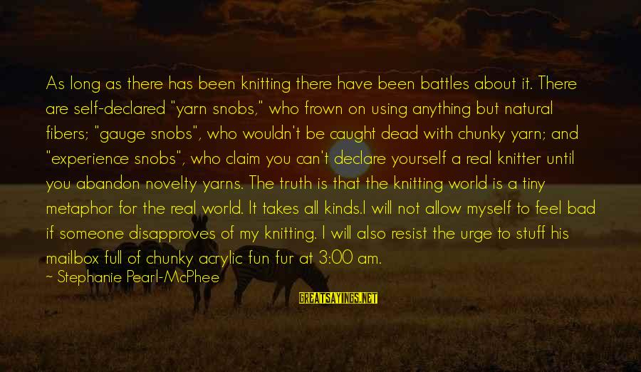 A Bad Experience Sayings By Stephanie Pearl-McPhee: As long as there has been knitting there have been battles about it. There are